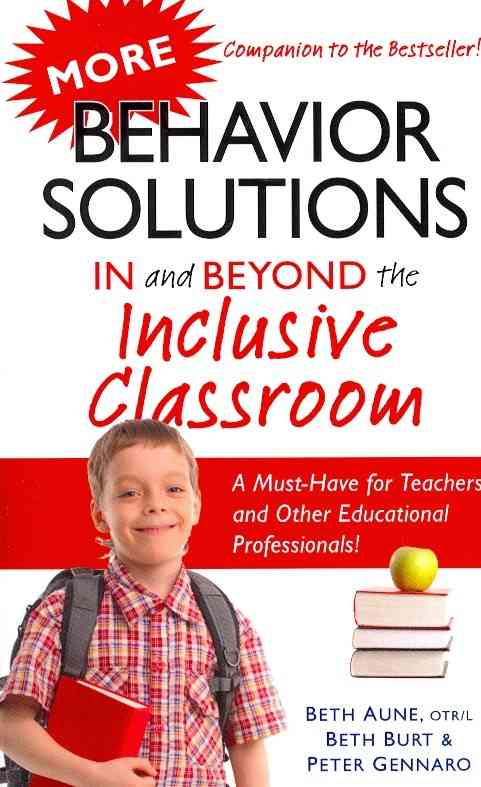 More Behavior Solutions in and Beyond the Inclusive Classroom By Aune, Beth/ Burt, Beth/ Gennaro, Peter